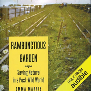 Runctious Garden: Saving Nature in a Post-Wild World Audiobook